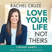 Love Your Life Not Theirs - 7 Money Habits for Living the Life You Want audiobook by Rachel Cruze