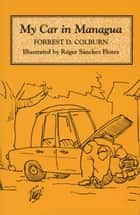 My Car in Managua ebook by Forrest D. Colburn