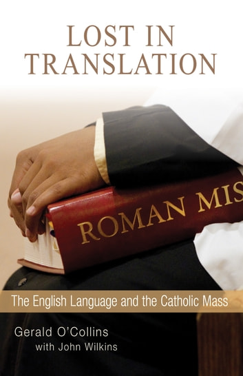 Lost in Translation - The English Language and the Catholic Mass ebook by Gerald O'Collins SJ,John Wilkins
