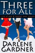 Three for All - A trio of short and mostly sweet romantic comedies ebook by Darlene Gardner