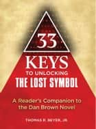 33 Keys to Unlocking The Lost Symbol ebook by Thomas R. Beyer, Jr.