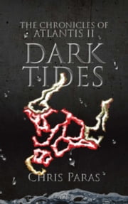 THE CHRONICLES OF ATLANTIS: Dark Tides ebook by Chris Paras