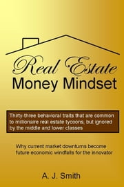 Real Estate Money Mindset, The ebook by A. J. Smith