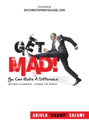 "Get MAD! (You Can Make A Difference) ebook by Abiola ""Champ"" Salami"