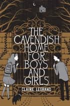 The Cavendish Home for Boys and Girls ebook by Claire Legrand, Sarah Watts