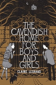 The Cavendish Home for Boys and Girls ebook by Claire Legrand,Sarah Watts
