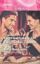Captivated by the Enigmatic Tycoon ebook by Bella Bucannon