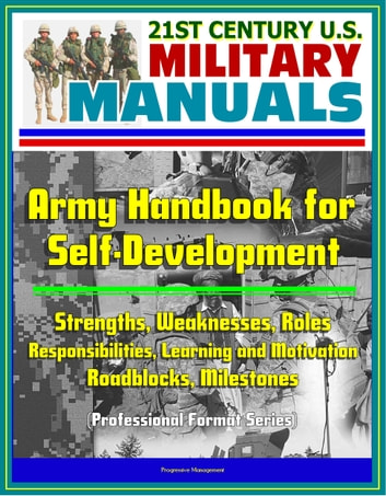 21st Century U S  Military Manuals: Army Handbook for Self-Development -  Strengths, Weaknesses, Roles, Responsibilities, Learning and Motivation,