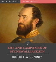 Life and Campaigns of Stonewall Jackson (Illustrated Edition) ebook by Robert Lewis Dabney