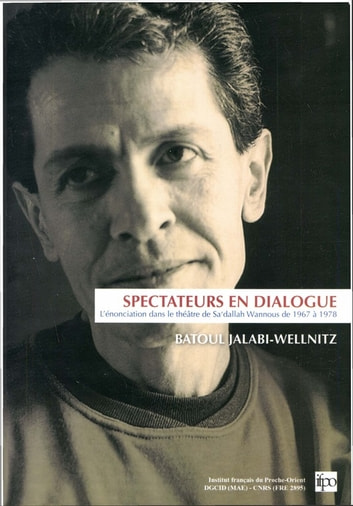 Spectateurs en dialogue - L'énonciation dans le théâtre de Sa'dallah Wannous de 1976 à 1978 ebook by Batoul Jalabi-Wellnitz