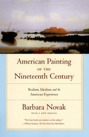 American Painting of the Nineteenth Century: Realism, Idealism, and the American Experience With a New Preface ebook by Barbara Novak