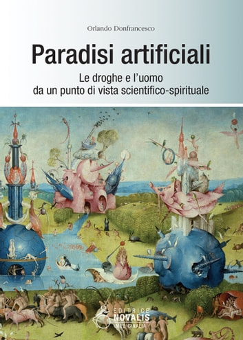 Paradisi artificiali - Le droghe e l'uomo da un punto di vista scientifico-spirituale ebook by Orlando Donfrancesco