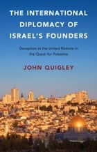 The International Diplomacy of Israel's Founders ebook by John Quigley