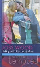Flirting with the Forbidden (Mills & Boon Modern Tempted) ebook by Joss Wood