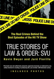 True Stories of Law & Order: SVU ebook by Kevin Dwyer,Jure Fiorillo