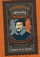 Letters to a Young Calvinist ebook by James K. A. Smith