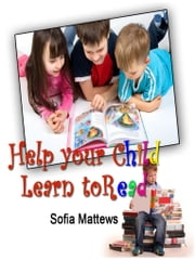 Help Your Child Learn to Read ebook by Sofia Mattews