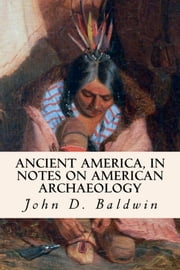 Ancient America, in Notes on American Archaeology ebook by John D. Baldwin
