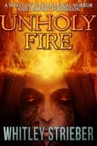Unholy Fire ebook by Whitley Strieber