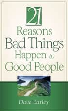 21 Reasons Bad Things Happen to Good People ebook by Dave Earley