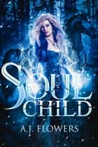 Soul Child ebook by A.J. Flowers