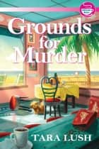 Grounds for Murder ebook by Tara Lush