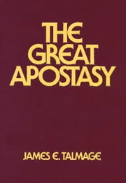 Great Apostasy ebook by James Edward Talmage