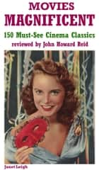 Movies Magnificent: 150 Must-See Cinema Classics ebook by John Howard Reid