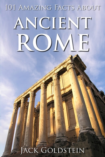 101 Amazing Facts about Ancient Rome ebook by Jack Goldstein