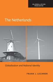 The Netherlands - Globalization and National Identity ebook by Frank J. Lechner