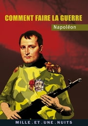 Comment faire la guerre ebook by Napoléon
