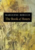 The Book of Hours ebook by Marianne Boruch