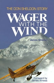 Wager with the Wind - The Don Sheldon Story ebook by James Greiner,James Arness