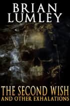 The Second Wish and Other Exhalations ebook by Brian Lumley