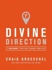 Divine Direction - 7 Decisions That Will Change Your Life ebook by Craig Groeschel