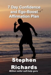 7 Day Confidence and Ego-Boost Affirmation Plan ebook by Stephen Richards
