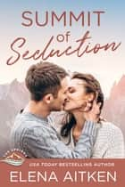 Summit of Seduction ebook by Elena Aitken