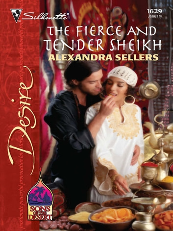 The Fierce and Tender Sheikh ebook by Alexandra Sellers