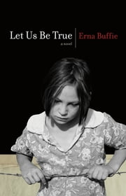 Let Us Be True ebook by Erna Buffie