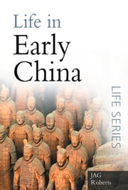 Life in Early China ebook by J. A. G. Roberts