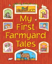 My First Farmyard Stories - Eight Exciting Picture Stories for Little Ones ebook by Nicola Baxter