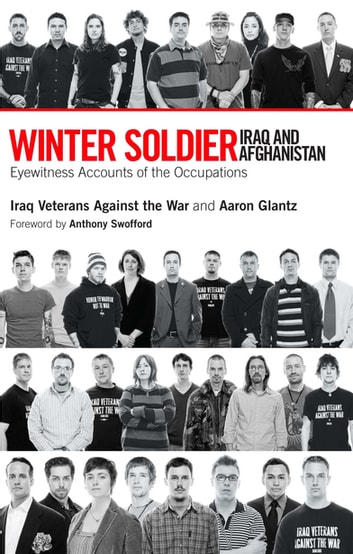 Winter Soldier: Iraq and Afghanistan - Eyewitness Accounts of the Occupation ebook by Iraq Veterans Against the War,Aaron Glantz