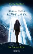 Shadow Falls - After Dark - Im Sternenlicht eBook by C.C. Hunter, Tanja Hamer