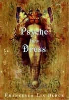 Psyche in a Dress ebook by Francesca Lia Block