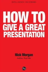 How to Give a Great Presentation ebook by Nick Morgan