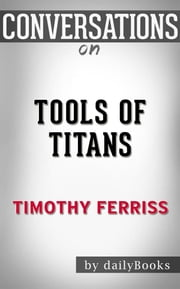 Tools of Titans: by Timothy Ferriss | Conversation Starters