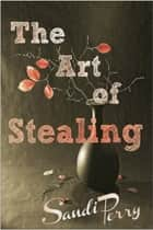 The Art of Stealing ebook by Sandi Perry
