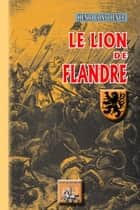 Le Lion de Flandre ebook by Henri Conscience