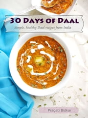 30 Days of Daal: Simple, Healthy Daal Recipes from India ebook by Pragati Bidkar