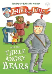 Sir Lance-a-Little and the Three Angry Bears - Book 2 ebook by Rose Impey,Katharine McEwen